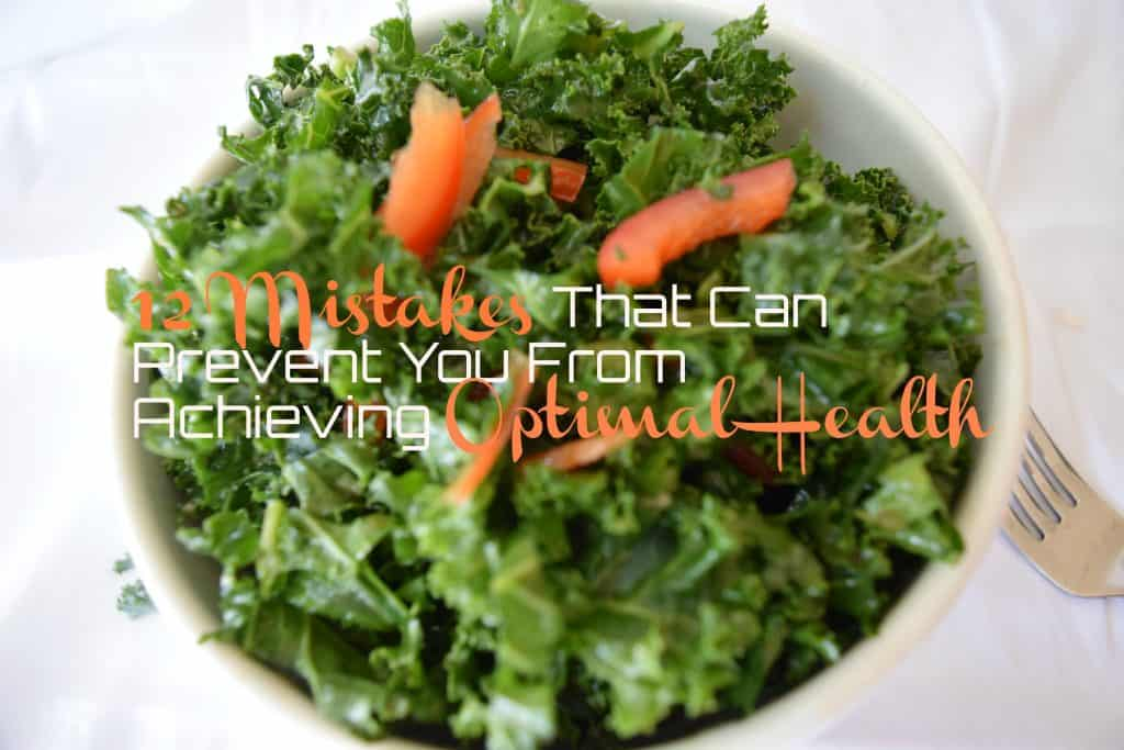 12 mistakes that prevent you from achieving optimal health